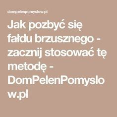 Jak pozbyć się fałdu brzusznego - zacznij stosować tę metodę - DomPelenPomyslow.pl Teak, Food And Drink, Health Fitness, Math, Venus, Kitchen, Beauty, Cooking, Math Resources
