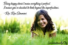 Inspirational quote: Being happy doesn't mean everything is perfect. It means you've decided to look beyond the imperfections. -Rev. Run Simmons