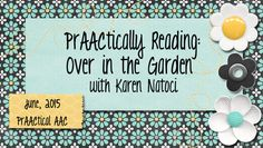 PrAACtical AAC: PrAACtically Reading-Over in the Garden with Karen Natoci. Pinned by SOS Inc. Resources. Follow all our boards at pinterest.com/sostherapy/ for therapy resources.