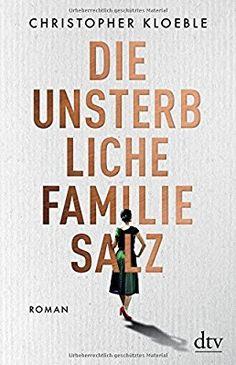Die unsterbliche Familie Salz: Roman