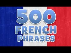 500 FRENCH PHRASES AND WORDS - YouTube