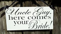 Wedding Signs, Photo Prop Uncle here comes your Bride, Double Sided, Custom hanging sign for your ring bearer or flower girl