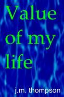 Value of My Life, an ebook by J.M. Thompson at Smashwords