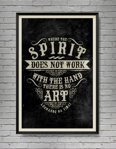 Where the spirit does not work with the hand, there is no art. - Da Vinci