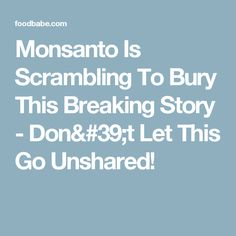 Monsanto Is Scrambling To Bury This Breaking Story - Don't Let This Go Unshared!