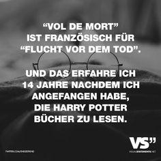 Visual Statements®️ Vol de mort ist französisch für Flucht vor dem Tod. Und das erfahre ich 14 Jahre nachdem ich angefangen habe, die Harry Potter Bücher zu lesen. Sprüche / Zitate / Quotes / Spaß / lustig / witzig / Fun