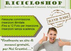 Finalmente un sito di annunci per Creativi 100% gratuito. www.ricicloshop.com