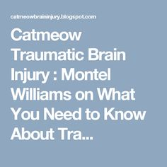 Catmeow Traumatic Brain Injury : Montel Williams on What You Need to Know About Tra...