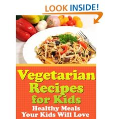 Vegetarian Recipes for Kids - Healthy Meals Your Kids Will Love: Patricia Swanson: Amazon.com: Kindle Store free