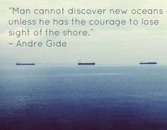 """Man cannot discover new oceans unless he has the courage to lose sight of the shore. Life Changing Quotes, This Is Us Quotes, Change Quotes, Oceans, Picture Quotes, Inspire Me, Favorite Quotes, Inspiration, Life Change Quotes"