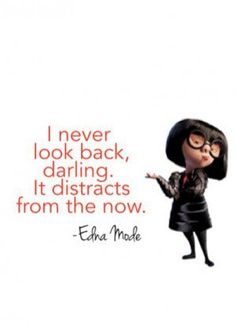 Edna Mode Quotes Edna Mode, Never Look Back, Military Fashion, Famous Quotes, Author, The Incredibles, Motivation, Sayings, Words