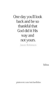 One day you'll look back and be so thankful that God did it. Favorite Quotes, Best Quotes, Love Quotes, Inspirational Quotes, Motivational Quotes, Bible Verses Quotes, Faith Quotes, Scriptures, Quotes About God