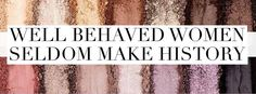 Well Behaved Women Seldom Make History | Younique Cover Photo https://www.facebook.com/YouniqueLooksByBrooke