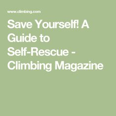 Save Yourself! A Guide to Self-Rescue - Climbing Magazine