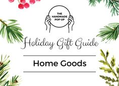 Holiday Gift Guide: Home Goods | The Handmade Pop-Up 2016
