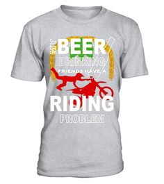 """# Beer Drinking Friends Dirt Bike Riding Problem Funny T-Shirt .  Special Offer, not available in shops      Comes in a variety of styles and colours      Buy yours now before it is too late!      Secured payment via Visa / Mastercard / Amex / PayPal      How to place an order            Choose the model from the drop-down menu      Click on """"Buy it now""""      Choose the size and the quantity      Add your delivery address and bank details      And that's it!      Tags: This fun Beer and dirt…"""