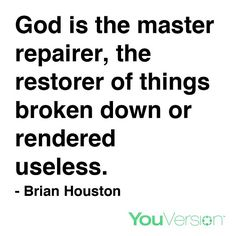 God is the master repairer, the restorer of things broken down or rendered useless. Faith Hope Love, Houston, Restoration, God, Dios, Allah, The Lord