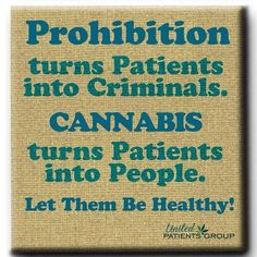 Prohibition turns patients into criminals. Cannabis turns patients into people. Let them be healthy! #legalizeit #potprohibition #medicalmarijuana