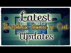 ▶ Brother Scan n Cut Tutorial: Awesome Updates for Your Brother Scan n Cut - YouTube