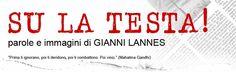 Su La Testa!  http://www.sulatestagiannilannes.blogspot.it/#