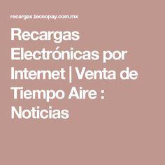 Recargas Electrónicas por Internet   Venta de Tiempo Aire : Noticias