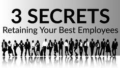 3 Essential Secrets to Retaining Your Best Employees - Daniel Burrus - Yep, Yep and Yep