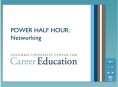 Power Half Hour: A guide to networking by the Center for Career Education at Columbia University.