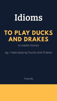 To Play Ducks and Drakes ~ to waste money; I hate playing Ducks and Drakes Interesting English Words, Learn English Words, English Phrases, English Idioms, Slang English, English Grammar, Good Vocabulary Words, Advanced English Vocabulary, Idioms And Phrases
