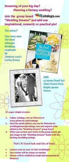 "Pin your best wedding idea, image or tip to the Catalogs.com group board ""Wedding Dreams"" and be entered to win TheKnot.com ""The Ultimate Wedding Lookbook"" and a Ralph Lauren Home silver and pearl photo frame. Good luck and love on!"