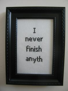 """I never finish anyth"" cross-stitch"