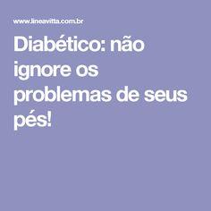 Diabético: não ignore os problemas de seus pés!