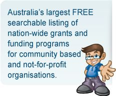 Grant Finder: Australia's only free searchable listing of grants and funding programs for community based and not-for-profit organisations.