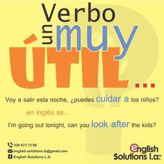 Un verbo muy util - I'm going out tonight, can you look after the kids? - Voy a salir esta nochem ¿puedes cuidar a los niños?