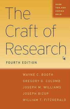 The Craft of Research, Fourth Edition / Wayne C. Booth, Gregory G. Colomb, Joseph M. Williams, Joseph Bizup and William T. FitzGerald. 2016
