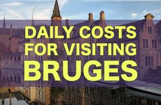 Daily Costs of Visiting Bruges, Belgium | Backpacking Europe City Price Guides
