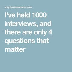 Iu0027ve Held 1,000 Interviews, And Iu0027ve Found Only 4 Questions Truly Matter