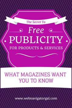 The Secret to Free Publicity for Your Products and Services Webnavigatorgal.com