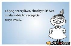 Szczęśliwa - Pora Na Ciebie Polish Memes, More Than Words, Wtf Funny, Man Humor, Funny Comics, Motivation Inspiration, Motto, Sarcasm, Life Lessons