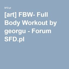 [art] FBW- Full Body Workout by georgu - Forum SFD.pl