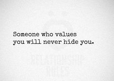 Someone who values you will never hide you.