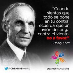 Sabio consejo. Nunca desistas, nunca sientas temor, sigue adelante. Henry Ford.