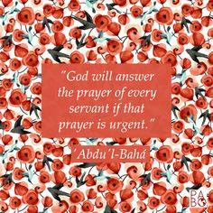 """Good Morning! """"God will answer the prayer of every servant if that prayer is urgent."""" 'Abdu'l-Bahá   #bahaifaith #bahai #bahaiquotes"""