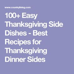 100+ Easy Thanksgiving Side Dishes - Best Recipes for Thanksgiving Dinner Sides