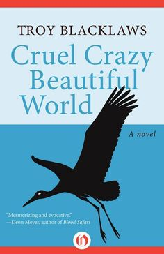 Buy Cruel Crazy Beautiful World: A Novel by Troy Blacklaws and Read this Book on Kobo's Free Apps. Discover Kobo's Vast Collection of Ebooks and Audiobooks Today - Over 4 Million Titles! Haunting Stories, Vintage Book Covers, Ebook Cover, Troy, Beautiful World, Novels, Ebooks, This Book, Author