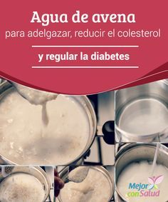 Agua de avena para adelgazar, reducir el colesterol y regular la diabetes  La avena está considerada como uno de los cereales más completos que se pueden incluir en la dieta, ideal para los desayunos, los almuerzos e incluso las meriendas.