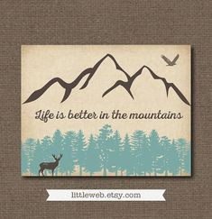 Life is Better in the Mountains Printable Woodland Art Woodland Art, Mountain Decor, Scrapbook, Printable Art, Decoration, Making Ideas, Wood Signs, Life Is Good, Art Projects