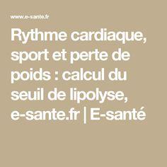 Rythme cardiaque, sport et perte de poids : calcul du seuil de lipolyse, e-sante.fr | E-santé