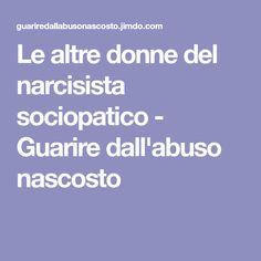Le altre donne del narcisista sociopatico - Guarire dall'abuso nascosto