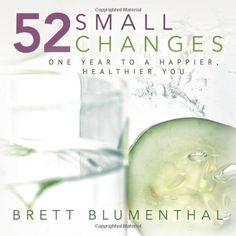 52 Small Changes: One Year to a Happier, Healthier You by Brett Blumenthal. $8.97. Publisher: AmazonEncore; 1 edition (January 3, 2012). Author: Brett Blumenthal. Publication: January 3, 2012. Save 40%!