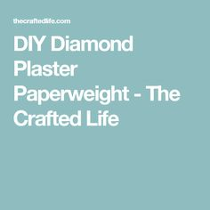 DIY Diamond Plaster Paperweight - The Crafted Life